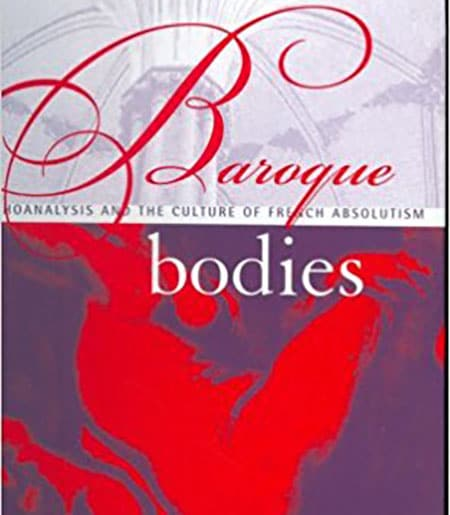 Cover Text: Baroque Bodies: Psychoanalysis and the Culture of French Absolutism