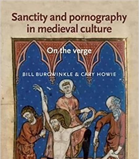 Howie: Sancity and Pornography in Medieval Culture