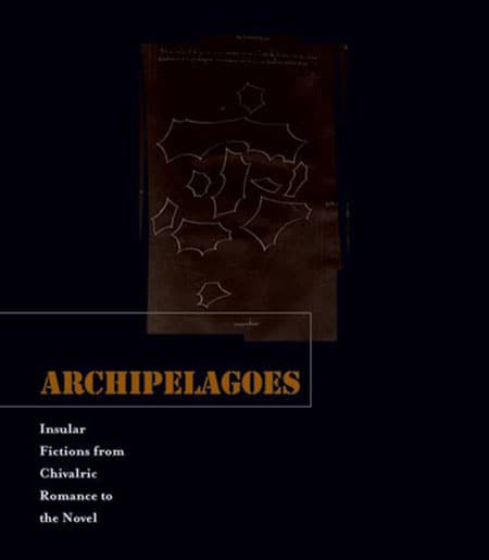Cover Text: Archipelagoes: Insular Fictions from Chivalric Romance to the Novel